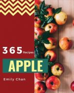 Apple Recipes 365: Enjoy 365 Days with Amazing Apple Recipes in Your Own Apple Cookbook! [book 1]