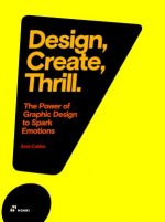 Design, Create, Thrill: The Power of Graphic Design to Spark Emotions