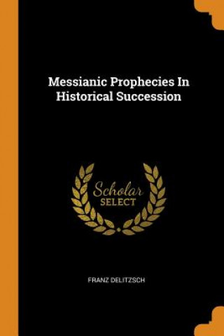 Messianic Prophecies in Historical Succession