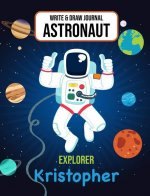Write & Draw Journal Astronaut Explorer Kristopher: Outer Space Primary Composition Notebook Kindergarten, 1st Grade & Second Grade Boy Student Person