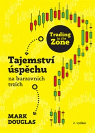 Trading in the Zone – Tajemství úspěchu na burzovních trzích (2. vydání)