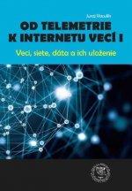 Od telemetrie k internetu vecí I - Veci, siete, dáta, uloženie