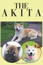 The Akita: A Complete and Comprehensive Beginners Guide To: Buying, Owning, Health, Grooming, Training, Obedience, Understanding