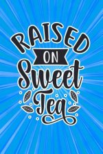 Raised on Sweet Tea: Funny Gag Gift Notebook for Friends and Family