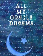 All My Oracle Dreams: My Monthly Forecast Oracle Reading: Prompted Write Out Favorite Card Readings Journal: This Is a 100 Page 8.5x11 Diary