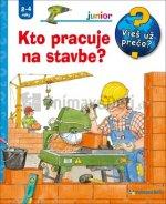 Kto pracuje na stavbe?