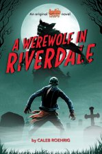 Werewolf in Riverdale (Archie Horror, Book 1)