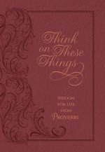 Think on These Things Cordovan: Wisdom for Life from Proverbs