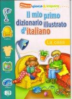 Il mio primo dizionario illustrato d'italiano: La casa