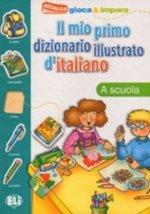 Il mio primo dizionario illustrato d'italiano: A scuola