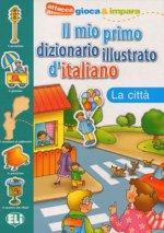 Il mio primo dizionario illustrato d'italiano: La citta