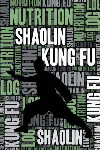 Shaolin Kung Fu Nutrition Log and Diary: Shaolin Kung Fu Nutrition and Diet Training Log and Journal for Practitioner and Instructor - Shaolin Kung Fu
