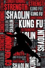 Shaolin Kung Fu Strength and Conditioning Log: Shaolin Kung Fu Workout Journal and Training Log and Diary for Practitioner and Instructor - Shaolin Ku