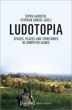 Ludotopia - Spaces, Places, and Territories in Computer Games