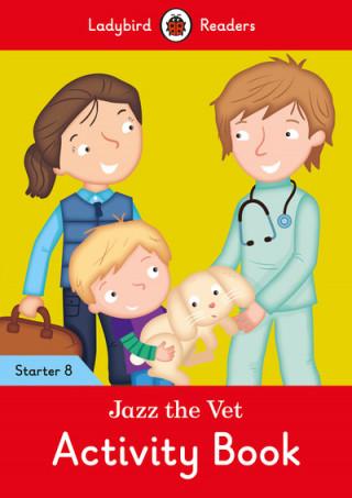 Jazz the Vet Activity Book - Ladybird Readers Starter Level 8