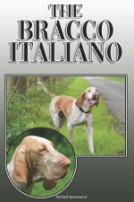 The Bracco Italiano: A Complete and Comprehensive Owners Guide To: Buying, Owning, Health, Grooming, Training, Obedience, Understanding and