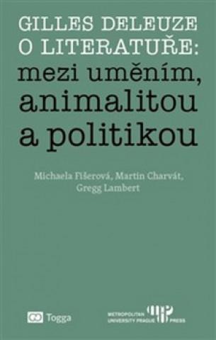 Gilles Deleuze o literatuře: mezi uměním, animalitou a politikou