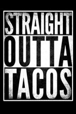 Straight Outta Tacos: 110 Blank Lined Page Motivational Journal Diary with Weekly & Yearly Planner, to Do Lists & Goal Tracker