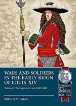 Wars and Soldiers in the Early Reign of Louis XIV Volume 2