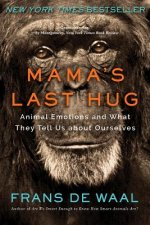 Mama`s Last Hug - Animal Emotions and What They Tell Us about Ourselves