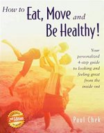 How to Eat, Move, and Be Healthy! (2nd Edition): Your Personalized 4-Step Guide to Looking and Feeling Great from the Inside Out