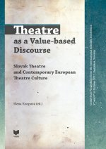 Theatre as a Value-based Discourse / Slovak Theatre and Contemporary European Theatre Culture
