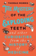Mystery of the Exploding Teeth and Other Curiosities from the History of Medicine