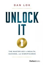 Unlock It: The Master Key to Wealth, Success, and Significance