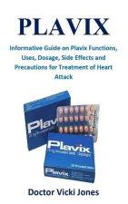 Plavix: Informative Guide on Plavix Functions, Uses, Dosage, Side Effects and Precautions for Treatment of Heart Attack