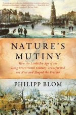 Nature`s Mutiny - How the Little Ice Age of the Long Seventeenth Century Transformed the West and Shaped the Present