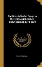 Die Orientalische Frage in Ihrer Geschichtlichen Entwickelung 1774-1830
