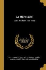 La Marjolaine: Opéra Bouffe En Trois Actes
