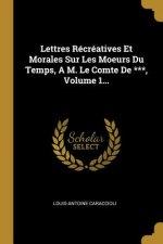 Lettres Récréatives Et Morales Sur Les Moeurs Du Temps, a M. Le Comte de ***, Volume 1...