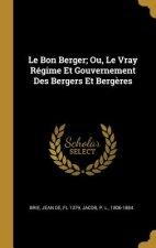 Le Bon Berger; Ou, Le Vray Régime Et Gouvernement Des Bergers Et Berg?res