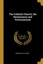 The Catholic Church, the Renaissance and Protestantism