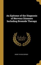 An Epitome of the Diagnosis of Nervous Diseases Including Bromide Therapy