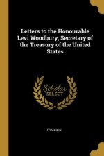 Letters to the Honourable Levi Woodbury, Secretary of the Treasury of the United States