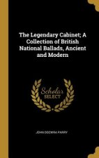 The Legendary Cabinet; A Collection of British National Ballads, Ancient and Modern