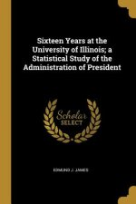 Sixteen Years at the University of Illinois; A Statistical Study of the Administration of President