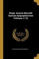 Steph. Antonii Morcelli Operum Epigraphicorum Volumen 1 (-5)