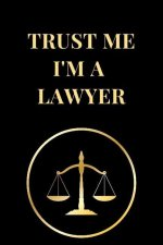 Trust Me I'm a Lawyer: Funny Lawyer Lined Notebook Journal