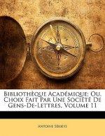 Biblioth?que Académique; Ou, Choix Fait Par Une Société De Gens-De-Lettres, Volume 11