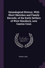 Genealogical History, with Short Sketches and Family Records, of the Early Settlers of West Simsbury, Now Canton Conn