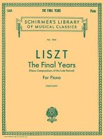 Liszt: The Final Years for Piano - Late Period Compositions: Schirmer Library of Classics Volume 1845 Piano Solo