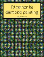 I'd Rather Be Diamond Painting Log Book Vol. 6: 8.5x11 100-Page Guided Prompt Project Tracker