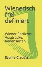 Wienerisch, Frei Definiert: Wiener Sprüche, Ausdrücke, Redensarten