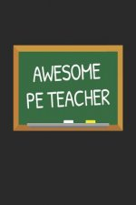 Awesome PE Teacher: Gifts for Teachers Day Chalkboard Quote Design Notebook