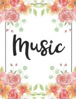 Music: 100 Pages College Ruled 8.5 X 11 Notebook - 1 Subject - Flower Chic - For Students, Teachers, Ta's, Note Taking, High
