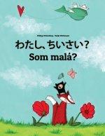 Watashi, Chiisai? SOM Malá?: Japanese [hirigana and Romaji]-Slovak: Children's Picture Book (Bilingual Edition)