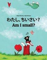 Watashi, Chiisai? Am I Small?: Japanese [hirigana and Romaji]-English: Children's Picture Book (Bilingual Edition)
